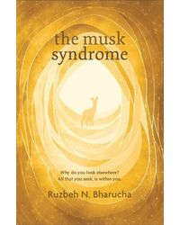 The Musk Syndrome: Why Do you Look Elsewhere? All that you Seek, is within you.