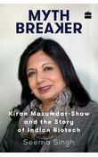 Mythbreaker: Kiran Mazumdar- Shaw and the Story of Indian Biotech