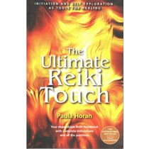 The Ultimate Reiki Touch: Your Dependable Reiki Handbook with Complete Instructions and All the Positions- Paula Horan